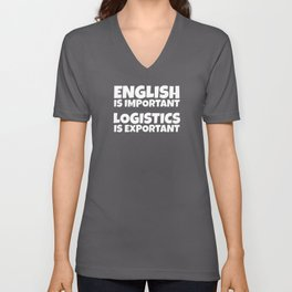 English Is Important While Logistics Is An Unisex V-Neck