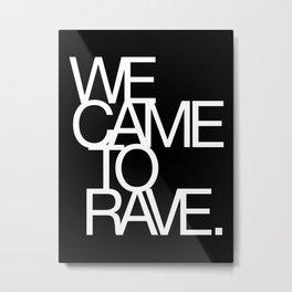 We Came To Rave Metal Print