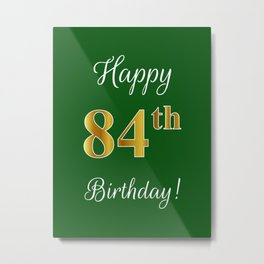 """Elegant """"Happy 84th Birthday!"""" With Faux/Imitation Gold-Inspired Color Pattern Number (on Green) Metal Print"""