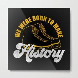 We Were Born To Make History Ice Skating Metal Print