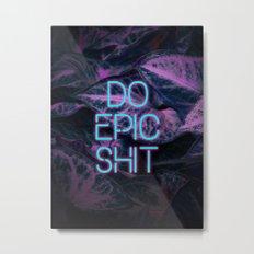 Do Epic Shit Neon Version Metal Print