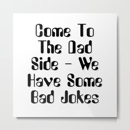 Come To The Dad Side - We Have Some Bad Jokes Metal Print