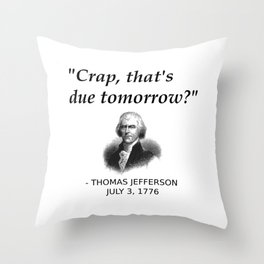 Funny Founding Father Thomas Jefferson Independence Day USA History Shirt For History Teachers Geeks Throw Pillow