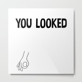 You Looked Metal Print