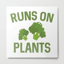 Runs On Plants Metal Print