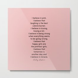 I Believe In Pink. I Believe That Laughing Is the Best Calorie Burner Metal Print