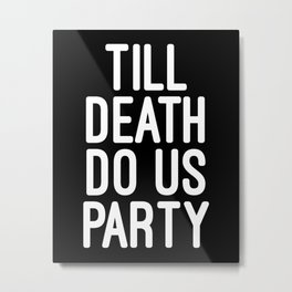 Till Death Do Us Party Music Quote Metal Print