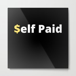 Self Paid - Freelancer Metal Print
