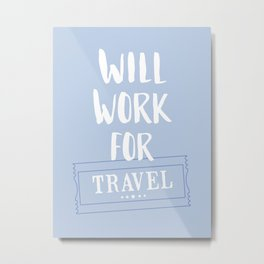 Will Work for Travel Metal Print