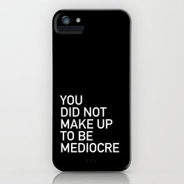 You did not wake up today to be mediocre iPhone Case