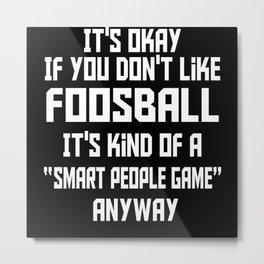 Foosball Is Kind Of A Smart People Game Metal Print
