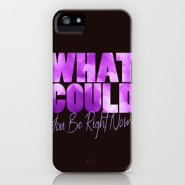 What Could You Be Right Now? iPhone Case