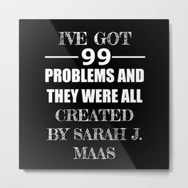 99 Problems All Created by Sarah J. Maas Metal Print