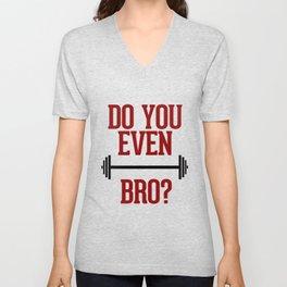 Do you even Lift Bro? Unisex V-Neck