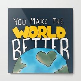 You make the world better Metal Print