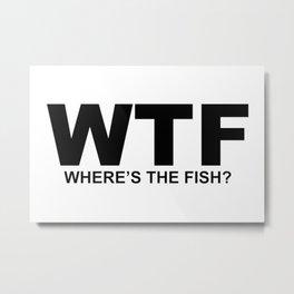 WTF What the Fish? Sarcasm Sayings Quotes Minimal Word Art  Metal Print