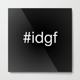 I Don't Give A Fuck Metal Print