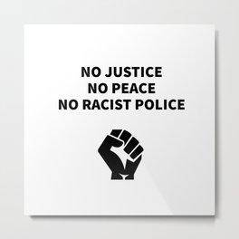 NO JUSTICE NO PEACE NO RACIST POLICE - BLM fist Metal Print