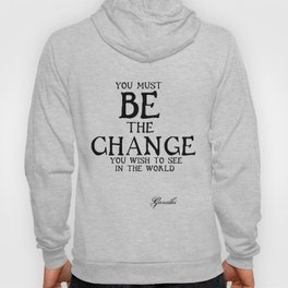 Be The Change - Gandhi Inspirational Action Quote Hoody
