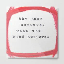 the body achieves what the mind believes Metal Print