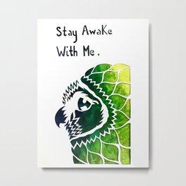 Stay Awake With Me Metal Print