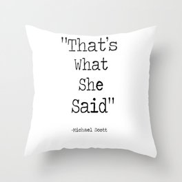 """The Office Micheal Scott Quote """" That's what she said"""" Throw Pillow"""