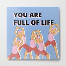 You are full of life Metal Print