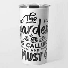 The garden is calling and I must go - Garden hand drawn quotes illustration. Funny humor. Life sayings. Travel Mug