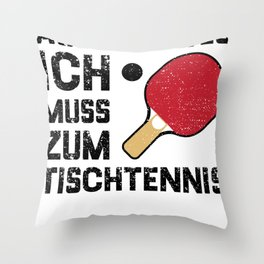 Aus Dem Weg Ich Muss Zum Tischtennis Throw Pillow