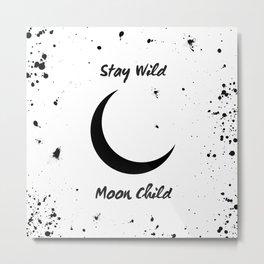 Stay Wild Moon Child - crescent moon art Metal Print