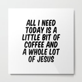 A LITTLE BIT OF COFFEE & A WHOLE LOT OF JESUS Metal Print