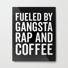 Gangsta Rap And Coffee Funny Quote Metal Print
