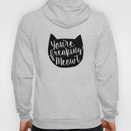 You're Freaking Meow't Hoody