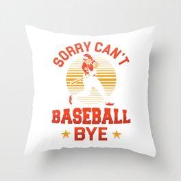 Sorry Cant Baseball Bye Softball Player Baseballer Gift Throw Pillow