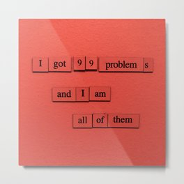99 Problems (And I Am All Of Them) Metal Print