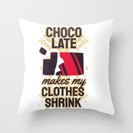 chocolate makes my clothes shrink Throw Pillow