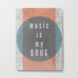 Music Is My Drug Metal Print