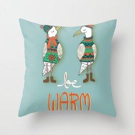 Be warm Seagulls Throw Pillow