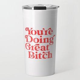 You're Doing Great Bitch Travel Mug
