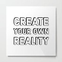 create your own reality Metal Print