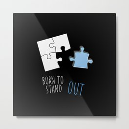 Born To Stand Out Metal Print