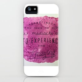 sometimes you need to quit the mediocre things to experience the amazing iPhone Case