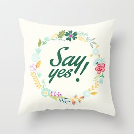 Say Yes, with flowers Throw Pillow