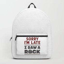 Geology Rockhound Sorry I'm Late I Saw A Rock Backpack