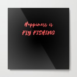 Happiness is Fly Fishing Metal Print