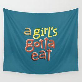 A girl's gotta eat Wall Tapestry