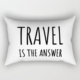 Travel is the answer Rectangular Pillow