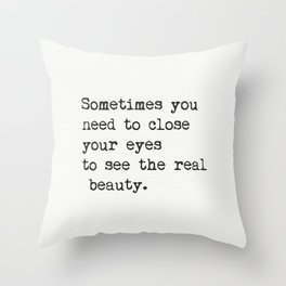 Sometimes you need to close your eyes to see the real beauty. Throw Pillow