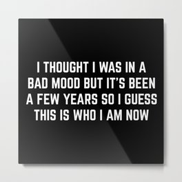 Bad Mood Funny Quote Metal Print