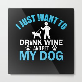 Drink Wine Pet My Dog Metal Print